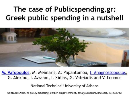 The case of Publicspending.gr: Greek public spending in a nutshell M. VafopoulosM. Vafopoulos, M. Meimaris, A. Papantoniou, I. Anagnostopoulos,I. Anagnostopoulos.