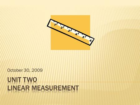 October 30, 2009. By the end of this unit, students will be able to  Estimate and measure length in standard and metric units  Convert between inches.