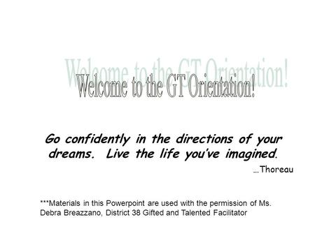 Go confidently in the directions of your dreams. Live the life you've imagined. …Thoreau ***Materials in this Powerpoint are used with the permission of.