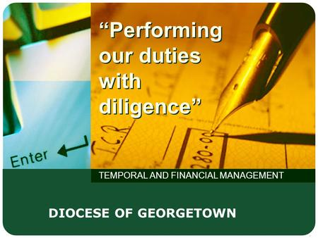 """Performing our duties with diligence"" TEMPORAL AND FINANCIAL MANAGEMENT DIOCESE OF GEORGETOWN."