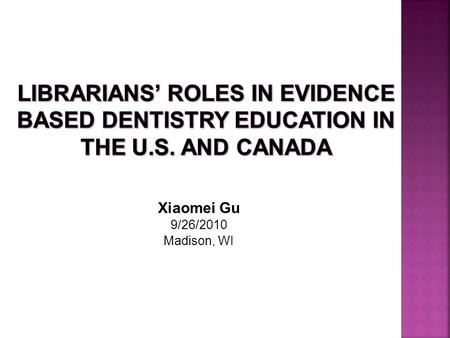 Xiaomei Gu 9/26/2010 Madison, WI. 1. Best evidence from medical literature 2. Clinical expertise 3. Patient values 1 3 2.