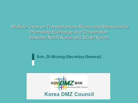 Multiple Uses on Transboundary Rivers and Measures for Promoting Exchange and Cooperation between North Korea and South Korea Multiple Uses on Transboundary.
