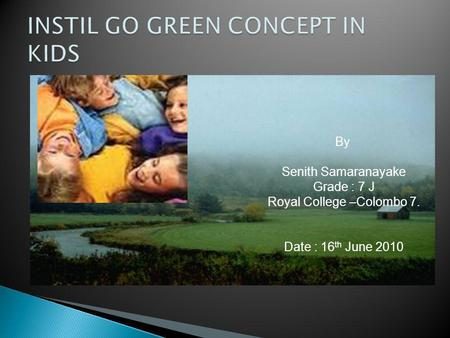 By Senith Samaranayake Grade : 7 J Royal College –Colombo 7. Date : 16 th June 2010.