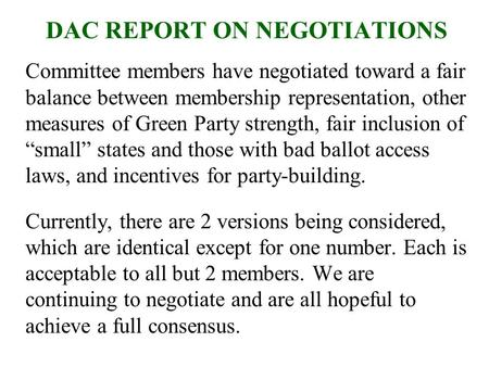 DAC REPORT ON NEGOTIATIONS Committee members have negotiated toward a fair balance between membership representation, other measures of Green Party strength,