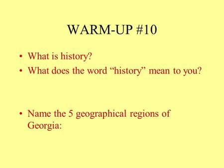 "WARM-UP #10 What is history? What does the word ""history"" mean to you? Name the 5 geographical regions of Georgia:"