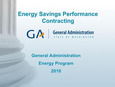 General Administration Energy Program 2010 Energy Savings Performance Contracting.