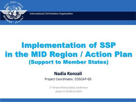 International Civil Aviation Organization Implementation of SSP in the MID Region / Action Plan (Support to Member States) Nadia Konzali Project Coordinator,