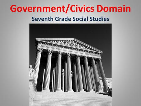 Government/Civics Domain Seventh Grade Social Studies.