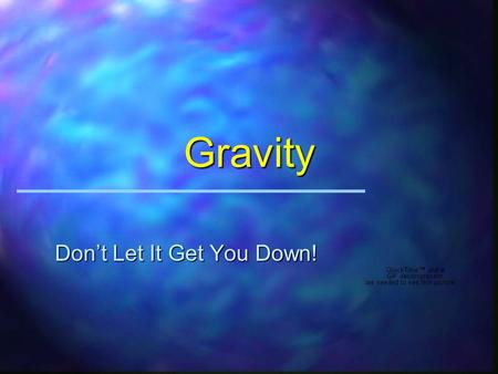 Gravity Don't Let It Get You Down! The Truth About Gravity u Gravity is a phenomenon u The phenomenon results in a force which can accelerate objects.