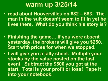 Warm up 3/25/14 read about Hoovervilles on 682 – 683. The man in the suit doesn't seem to fit in yet he lives there. What do you think his story is? Finishing.