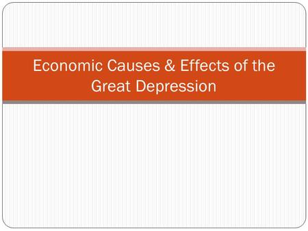 Economic Causes & Effects of the Great Depression.