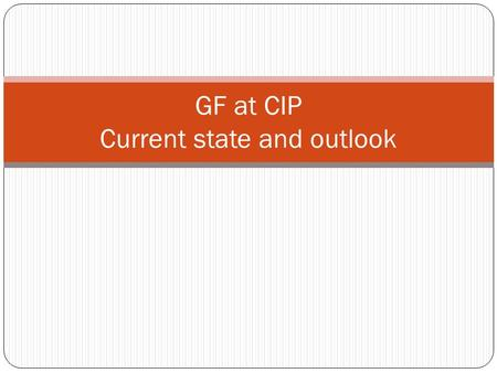 GF at CIP Current state and outlook. Goal Perform IMPACT IT with focus on potato and sweet potato Take into account heat and drought resistance Middle.