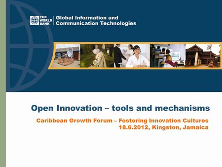 Open Innovation – tools and mechanisms Caribbean Growth Forum – Fostering Innovation Cultures 18.6.2012, Kingston, Jamaica.