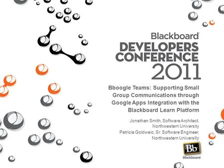 Bboogle Teams: Supporting Small Group Communications through Google Apps Integration with the Blackboard Learn Platform Jonathan Smith, Software Architect,