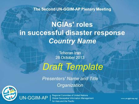 NGIAs' roles in successful disaster response Country Name Presenters' Name and Title Organization The Second UN-GGIM-AP Plenary Meeting Teheran Iran 28.
