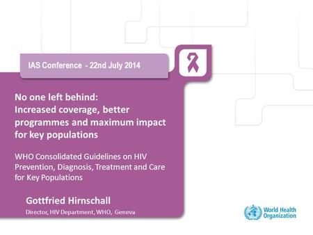 No one left behind: Increased coverage, better programmes and maximum impact for key populations WHO Consolidated Guidelines on HIV Prevention, Diagnosis,