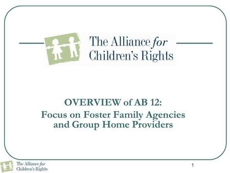1 OVERVIEW of AB 12: Focus on Foster Family Agencies and Group Home Providers.