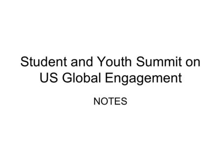 Student and Youth Summit on US Global Engagement NOTES.