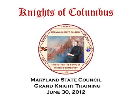 Knights of Columbus Maryland State Council Grand Knight Training June 30, 2012.