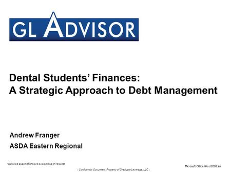- Confidential Document, Property of Graduate Leverage, LLC - Dental Students' Finances: A Strategic Approach to Debt Management *Detailed assumptions.