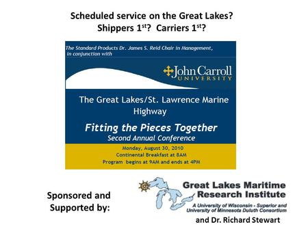 Scheduled service on the Great Lakes? Shippers 1 st ? Carriers 1 st ? Sponsored and Supported by: and Dr. Richard Stewart.
