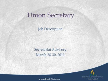 S ECRETARIAT Union Secretary Job Description Secretariat Advisory March 28-30, 2011.