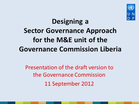 Designing a Sector Governance Approach for the M&E unit of the Governance Commission Liberia Presentation of the draft version to the Governance Commission.