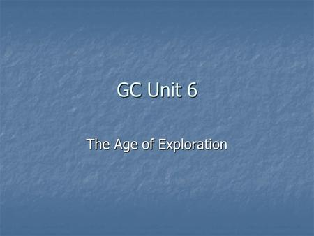 GC Unit 6 The Age of Exploration.