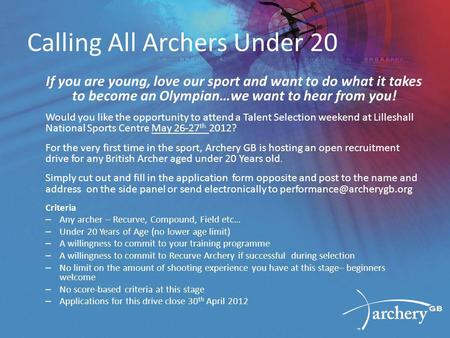 Calling All Archers Under 20 If you are young, love our sport and want to do what it takes to become an Olympian…we want to hear from you! Would you like.