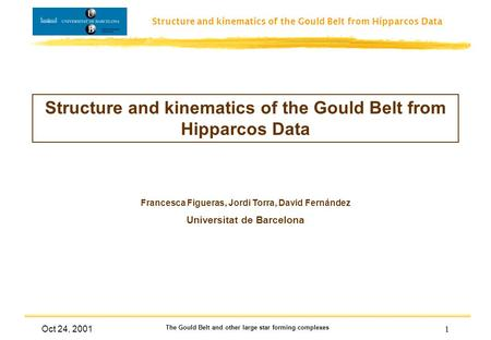 Structure and kinematics of the Gould Belt from Hipparcos Data Oct 24, 2001 The Gould Belt and other large star forming complexes 1 Structure and kinematics.
