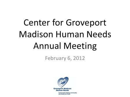 Center for Groveport Madison Human Needs Annual Meeting February 6, 2012.
