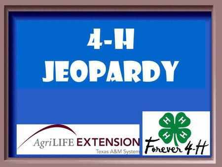 4-H Jeopardy Back to the Basics in 4-H 4-H Projects.