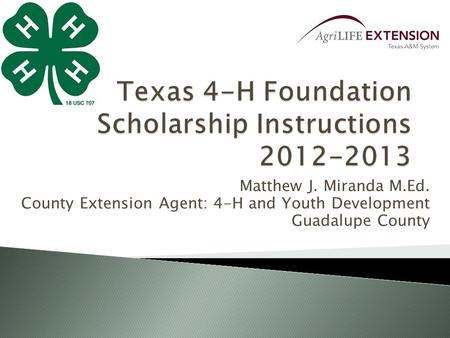 Matthew J. Miranda M.Ed. County Extension Agent: 4-H and Youth Development Guadalupe County.