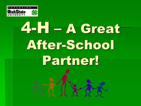 4-H – A Great After-School Partner!. 4-H is:  Citizenship and Civic Education  Communication & Expressive Arts  Consumer & Family Science  Environmental.