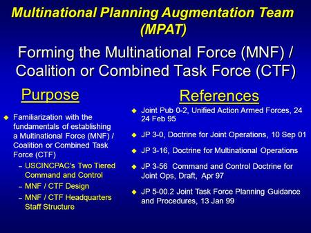 Forming the Multinational Force (MNF) / Coalition or Combined Task Force (CTF) Purpose u Familiarization with the fundamentals of establishing a Multinational.