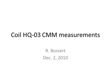 Coil HQ-03 CMM measurements R. Bossert Dec. 2, 2010.