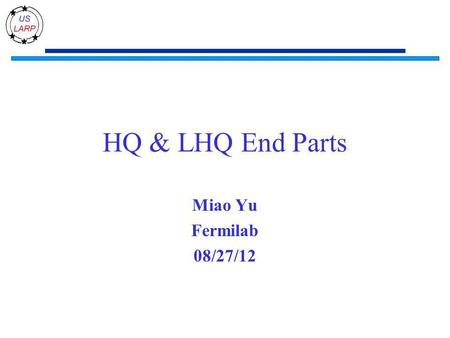 HQ & LHQ End Parts Miao Yu Fermilab 08/27/12. HQ parts All the spacers are arriving within a week. 2.