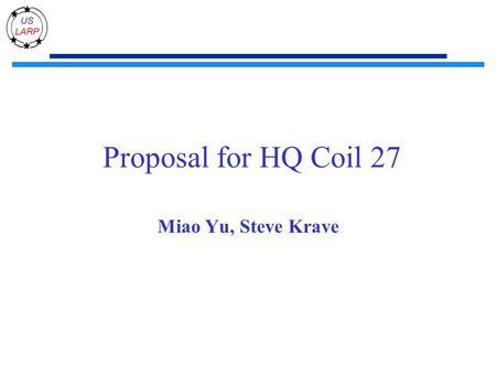 Proposal for HQ Coil 27 Miao Yu, Steve Krave. What to do with the coil Laser sintering end parts with accordion slits Plasma coating these end parts Demonstrate.