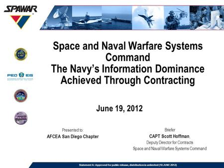 Space and Naval Warfare Systems Command The Navy's Information Dominance Achieved Through Contracting June 19, 2012 Presented to: AFCEA San Diego Chapter.