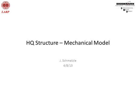 HQ Structure – Mechanical Model J. Schmalzle 4/8/13.