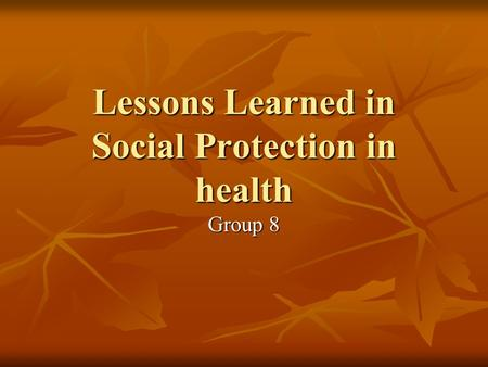 Lessons Learned in Social Protection in health Group 8.