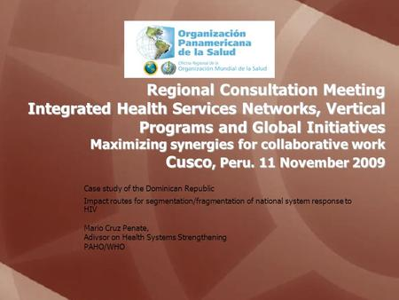 Regional Consultation Meeting Integrated Health Services Networks, Vertical Programs and Global Initiatives Maximizing synergies for collaborative work.