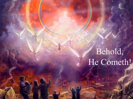 Behold, He Cometh!. What is the Most Important Part?