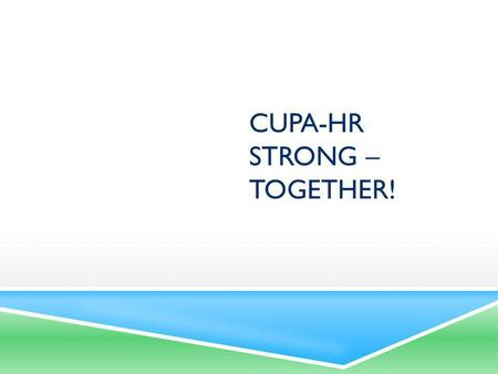 CUPA-HR STRONG – TOGETHER!. WHAT DOES IT MEAN TO BE A HIGHER ED HR / CUPA-HR LEADER? How do you define HR leadership in  Higher education?  CUPA-HR?