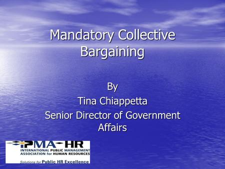 Mandatory Collective Bargaining By Tina Chiappetta Senior Director of Government Affairs.