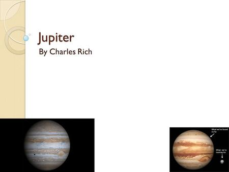 Jupiter By Charles Rich Description The temperature on Jupiter is -234 degrees Fahrenheit The composition of Jupiter is gassy Jupiter has 67 different.