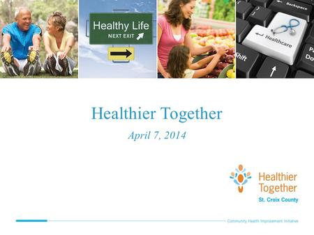 Healthier Together April 7, 2014. Agenda Welcome & Introductions (20 minutes) Celebrate Successes – Video (5 minutes) Healthier Together Community Health.