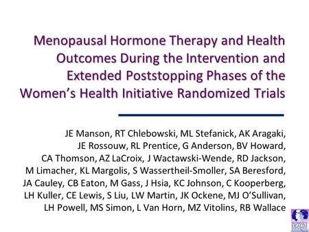 Menopausal Hormone Therapy and Health Outcomes During the Intervention and Extended Poststopping Phases of the Women's Health Initiative Randomized Trials.