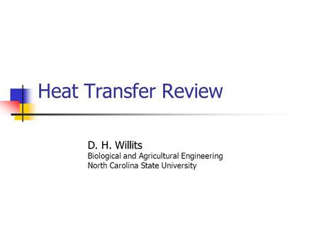 Heat Transfer Review D. H. Willits Biological and Agricultural Engineering North Carolina State University.