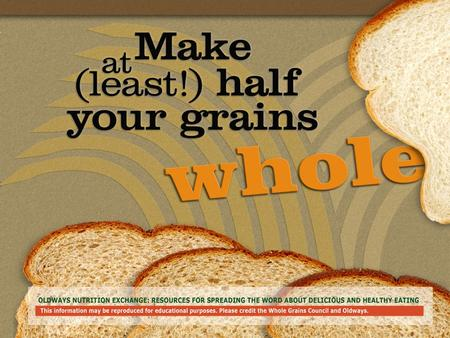 Slide 1. Slide 2 Make Half Your Grains Whole! Whole Grains and Health What is a Whole Grain? Reading Labels & Finding Whole Grains The Whole Grain Stamp.